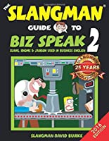 The Slangman Guide to Biz Speak 2: Slang, Idioms, & Jargon Used in Business English (Slangman Guides to Biz Speak)