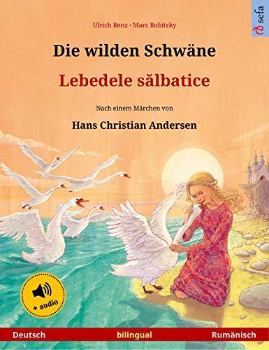 Die wilden Schwäne – Lebedele sălbatice (Deutsch – Rumänisch): Zweisprachiges Kinderbuch nach einem Märchen von Hans Christian Andersen, mit Hörbuch (Sefa Bilinguale Bilderbücher)