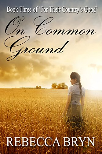 Book: On Common Ground (For Their Country's Good Book 3) by Rebecca Bryn