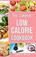 Low Calorie Cookbook: Low Calories Recipes Diet Cookbook Diet Plan Weight Loss Easy Tasty Delicious Meals: Low Calorie Food Recipes Snacks Cookbooks