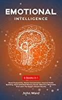 Emotional Intelligence: 6 Books in 1- Boost Productivity, Master Concentration, Improve Public Speaking, Have Unlimited Memory Power, Become a Minimalist, And Learn The Hygge Lifestyle Secrets Front Cover