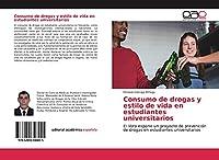 Consumo de drogas y estilo de vida en estudiantes universitarios: El libro expone un proyecto de prevención de drogas en estudiantes universitarios