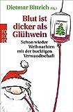 Blut ist dicker als Glühwein: Schon wieder Weihnachten mit der buckligen Verwandtschaft - Dietmar Bittrich