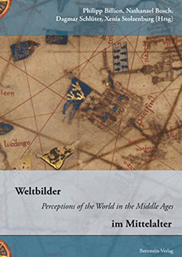 Weltbilder im Mittelalter: Perceptions of the World in the Middle Ages