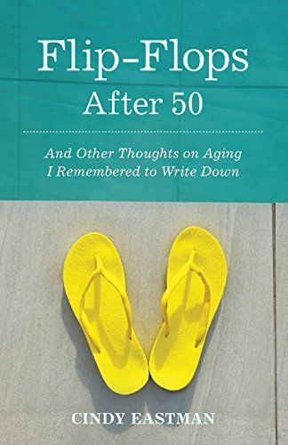 Flip-Flops After 50: And Other Thoughts on Aging I Remembered to Write Down
