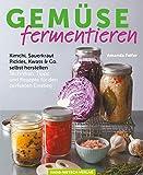 Gemüse fermentieren: Kimchi, Sauerkraut, Pickles, Kwass & Co. selbst herstellen Techniken, Tipps und Rezepte für den perfekten Einstieg