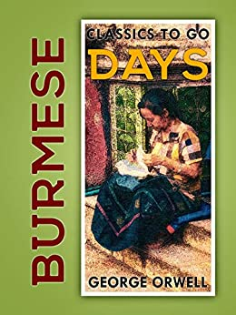 Burmese Days (Classics To Go) by [George Orwell]