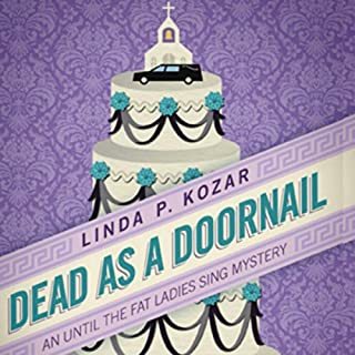 Dead As a Doornail     When The Fat Ladies Sing, Book 3              By:                                                                                                                                 Linda Kozar                               Narrated by:                                                                                                                                 Michelle Babb                      Length: 6 hrs and 27 mins     85 ratings     Overall 4.1