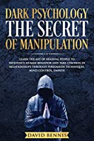 Dark Psychology The Secret of Manipulation: Learn the Art of Reading People to Influence Human Behavior and Take Control in Relationships through Persuasion Techniques, Mind Control, Empath