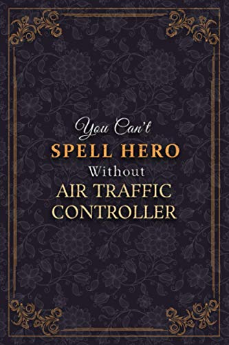 Air Traffic Controller Notebook Planner - You Can't Spell Hero Without Air Traffic Controller Job Title Working Cover Journal: 6x9 inch, Business, 120 ... Monthly, To Do List, Weekly, 5.24 x 22.86 cm
