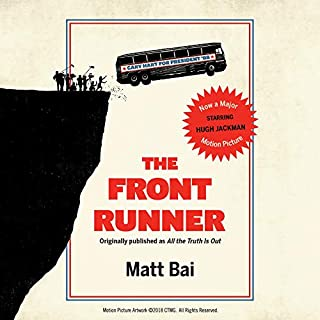 The Front Runner (All the Truth Is Out Movie Tie-In)      The Week Politics Went Tabloid              By:                                                                                                                                 Matt Bai                               Narrated by:                                                                                                                                 Rob Shapiro                      Length: 9 hrs and 39 mins     118 ratings     Overall 4.6
