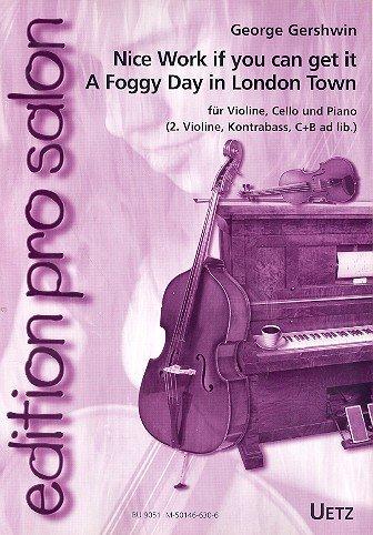 Nice Work IF YOU CAN Get It/A Foggy Day in London Town: para violín, Violonchelo y piano (2, Contrabajo, C de y B de voz AD lib)