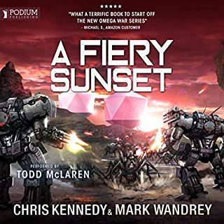 A Fiery Sunset     The Omega War, Book 1              By:                                                                                                                                 Chris Kennedy,                                                                                        Mark Wandrey                               Narrated by:                                                                                                                                 Todd McLaren                      Length: 16 hrs and 3 mins     103 ratings     Overall 4.6