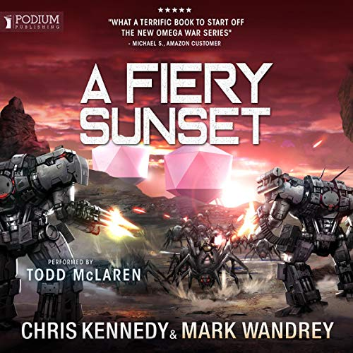 A Fiery Sunset     The Omega War, Book 1              By:                                                                                                                                 Chris Kennedy,                                                                                        Mark Wandrey                               Narrated by:                                                                                                                                 Todd McLaren                      Length: 16 hrs and 3 mins     96 ratings     Overall 4.6