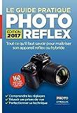 Le Guide pratique Photo Reflex - Edition 2017: Tout ce qu'il faut savoir pour maîtriser son appareil reflex ou hybride