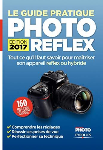 bon comparatif Guide Pratique Photo Reflex – Edition 2017: Tout ce que vous devez savoir pour apprendre à… un avis de 2021