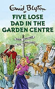 Five Lose Dad in the Garden Centre (Enid Blyton for Grown Ups) by [Bruno Vincent]