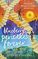 Blueberry Pancakes Forever (A TUESDAY MCGILLYCUDDY ADVENTURE)