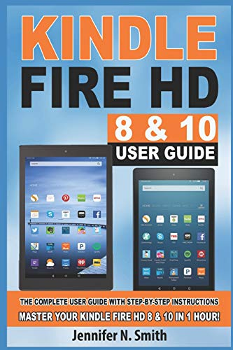 Price comparison product image Kindle Fire HD 8 & 10 User Guide: The Complete User Guide With Step-by-Step Instructions. Master Your Kindle Fire HD 8 & 10 in 1 Hour!