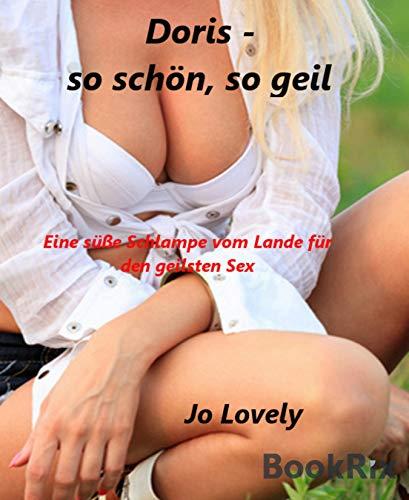 Doris -  so schön, so geil: Eine süße Schlampe vom Lande für den geilsten Sex