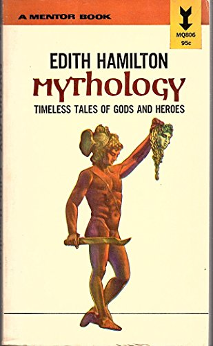 Mythology: Timless Tales of Gods and Heroes (A Mentor Book)