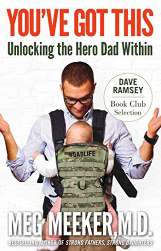 You've Got This: Unlocking The Hero Dad Within - Paperback by Meg Meeker