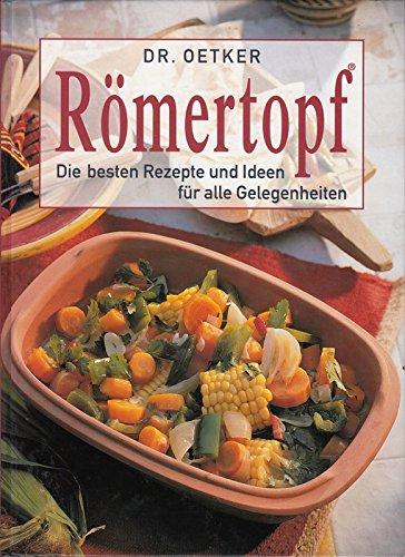 Dr Oetker Römertopf - Die besten Rezepte und Ideen für alle Gelegenheiten