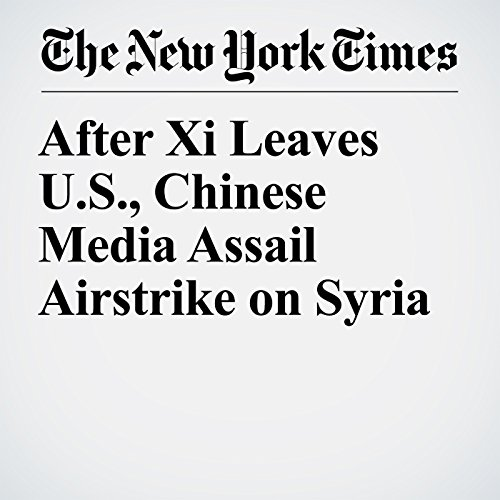 After Xi Leaves U.S., Chinese Media Assail Airstrike on Syria copertina