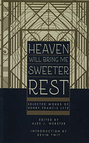 Heaven Will Bring Me Sweeter Rest: Selected Works of Henry Francis Lyte (English Edition)
