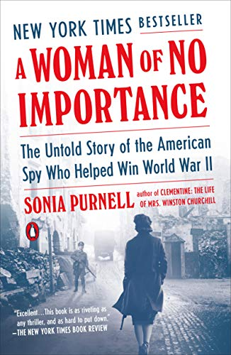Compare Textbook Prices for A Woman of No Importance: The Untold Story of the American Spy Who Helped Win World War II Reprint Edition ISBN 9780735225312 by Purnell, Sonia