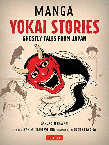 Compare Textbook Prices for Manga Yokai Stories: Ghostly Tales from Japan Seven Manga Ghost Stories Illustrated Edition ISBN 9784805315668 by Wilson, Sean Michael,Hearn, Lafcadio,Takita, Inko Ai