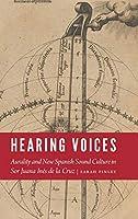 Hearing Voices: Aurality and New Spanish Sound Culture in Sor Juana Inés De La Cruz (New Hispanisms)