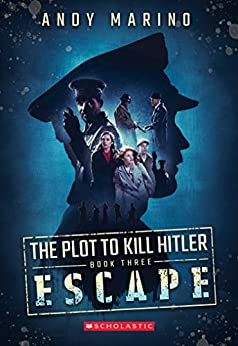 The Escape (The Plot to Kill Hitler #3) by [Andy Marino]