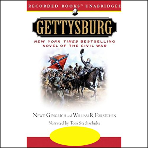 Gettysburg     A Novel of the Civil War              By:                                                                                                                                 Newt Gingrich,                                                                                        William R. Forstchen                               Narrated by:                                                                                                                                 Tom Stechschulte                      Length: 17 hrs and 17 mins     458 ratings     Overall 4.4