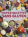Super recettes sans gluten : Des conseils et des recettes hautes en couleurs et en saveurs !