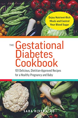 The Gestational Diabetes Cookbook: 101 Delicious, Dietitian-Approved Recipes for a Healthy Pregnancy and Baby