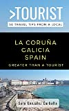 GREATER THAN A TOURIST- LA CORUÑA GALICIA SPAIN: 50 Travel Tips from a Local
