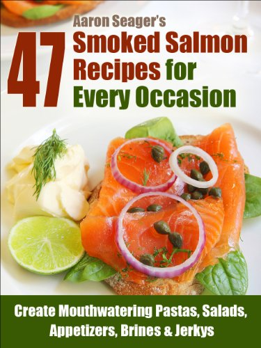 47 Smoked Salmon Recipes for Every Occasion (Create Mouthwatering Pastas, Salads, Appetizers, Brines & Jerkys Book 1) (English Edition)