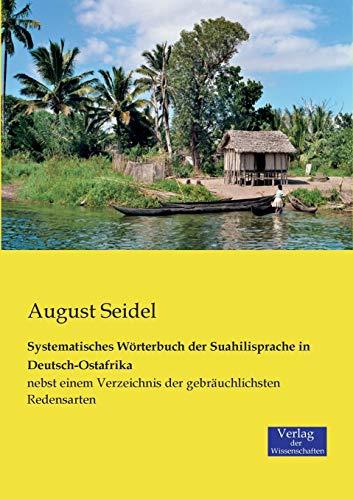 Systematisches Wörterbuch der Suahilisprache in Deutsch-Ostafrika: nebst einem Verzeichnis der gebräuchlichsten Redensarten