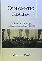 Diplomatic Realism: William R. Castle, Jr., and American Foreign Policy, 1919-1953 (Kolowalu Books (Hardcover))