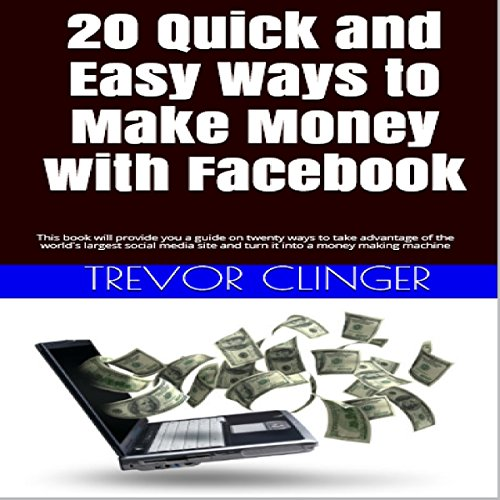 20 Quick and Easy Ways to Make Money with Facebook audiobook cover art