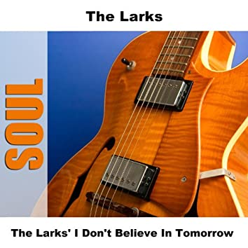 The Larks' I Don't Believe In Tomorrow