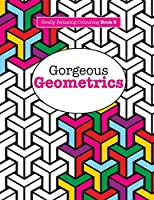Gorgeous Geometrics (Really Relaxing Colouring)