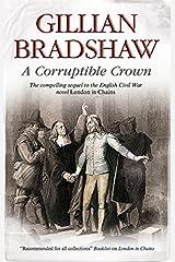 Corruptible Crown: A seventeenth-century historical drama (An English Civil War Novel Book 2) Kindle Edition