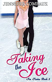 Taking the Ice (Ice Series Book 3) by [Jennifer Comeaux]