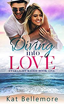 Diving into Love (Starlight Ridge Book 1) by [Kat Bellemore]