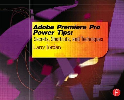 Adobe Premiere Pro Power Tips: Secrets, Shortcuts, and Techniques by Larry Jordan (2012-11-28)