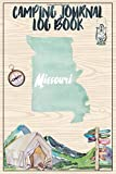 Camping Journal Logbook, Missouri: The Ultimate Campground RV Travel Log Book for Logging Family Adventures and trips at campgrounds and campsites (6 x9) 145 Guided Pages