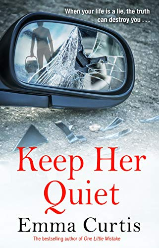 Keep Her Quiet: The gripping new novel from 'the queen of the unputdownable thriller' by [Emma Curtis]