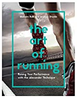 The Art of Running: Raising Your Performance with the Alexander Technique by Malcolm Balk Andrew Shields(2017-01-03)